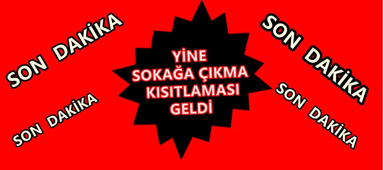 YİNE SOKAĞA ÇIKMA KISITLAMASI GELDİ
