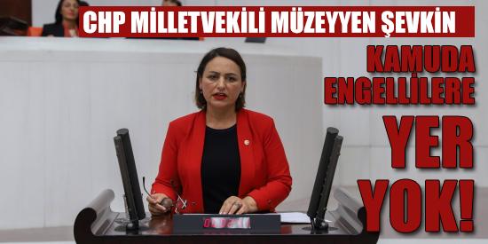 """CHP'li Şevkin: """"Hükümet, Engelli Atamalarında Cimri!"""""""
