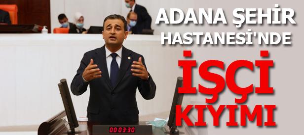 Adana Şehir Hastanesi'nde İşçi Kıyımı