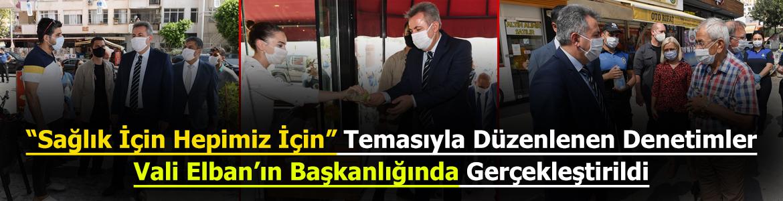 """""""Sağlık İçin Hepimiz İçin"""" Temasıyla Düzenlenen Denetimler Vali Elban'ın Başkanlığında Gerçekleştirildi"""