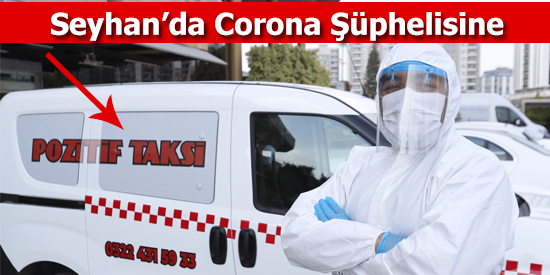 Seyhan'da Corona Şüphelisine Pozitif Taksi