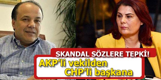AKP'li vekilden CHP'li Başkana Skandal Sözlere Tepki Yağdı