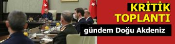 Kritik toplantı bugün, gündem Doğu Akdeniz