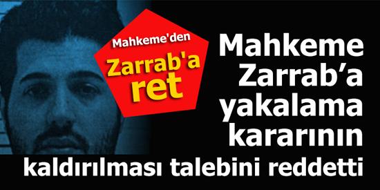 Mahkeme Zarrab'a yakalama kararının kaldırılması talebini reddetti