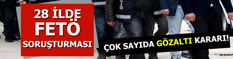 İzmir merkezli 28 ilde FETÖ soruşturması