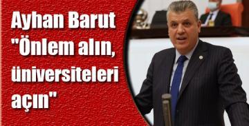 """Ayhan Barut:""""Önlem alın, üniversiteleri açın"""""""