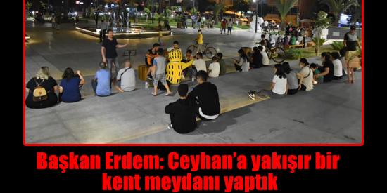 Başkan Erdem: Ceyhan'a yakışır bir kent meydanı yaptık