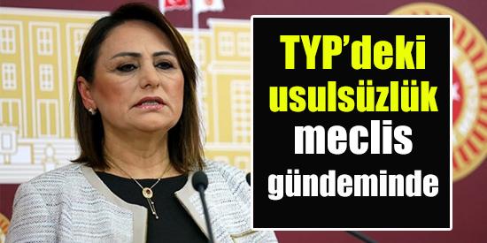 TYP'deki usulsüzlük meclis gündeminde