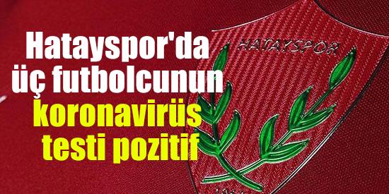 Hatayspor'da üç futbolcunun koronavirüs testi pozitif çıktı