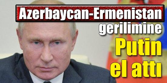 Azerbaycan-Ermenistan gerilimine Putin el attı