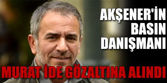 Akşener'in basın danışmanı Murat İde gözaltına alındığını duyurdu
