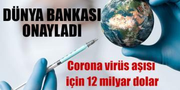 Dünya Bankası, Covid-19 aşısı için 12 milyar dolarlık kaynağı onayladı