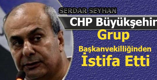 CHP Büyükşehir Grup Başkanvekilliğinden İstifa Etti