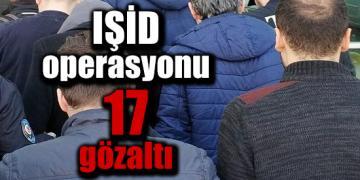 İstanbul'da IŞİD operasyonu: 17 kişi gözaltında