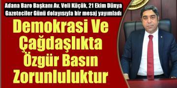 """Baro Başkanı Av. Veli Küçük; """"Demokrasi Ve Çağdaşlıkta Özgür Basın Zorunluluktur"""""""
