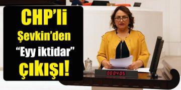 """CHP'li Şevkin'den """"Eyy iktidar"""" çıkışı!"""