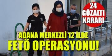 Adana merkezli 12 ilde FETÖ operasyonu!