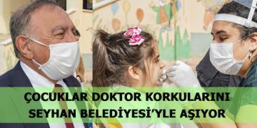ÇOCUKLAR DOKTOR KORKULARINI SEYHAN BELEDİYESİ'YLE AŞIYOR