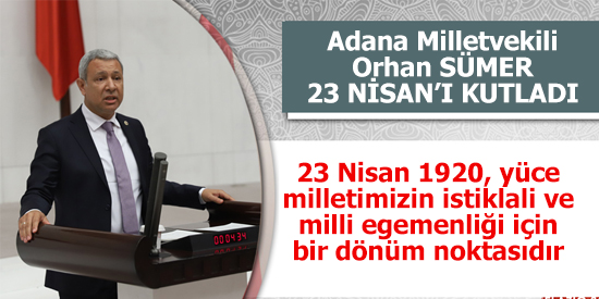 Adana Milletvekili Orhan SÜMER'den 23 NİSAN Kutlaması
