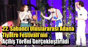 22. Sabancı Uluslararası Adana Tiyatro Festivali'nin Açılış Töreni Gerçekleştirildi