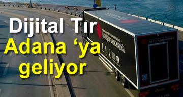 Dijital Tır Adana 'ya geliyor