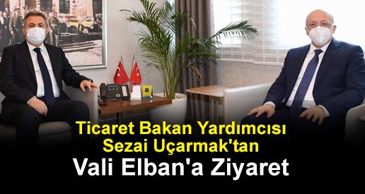 Ticaret Bakan Yardımcısı Sezai Uçarmak'tan Vali Elban'a Ziyaret