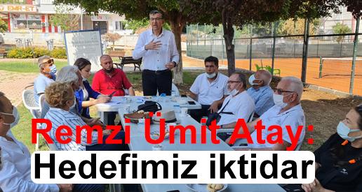 Remzi Ümit Atay: Hedefimiz iktidar
