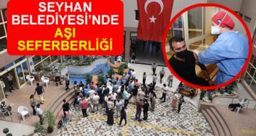 SEYHAN BELEDİYESİ'NDE AŞI SEFERBERLİĞİ