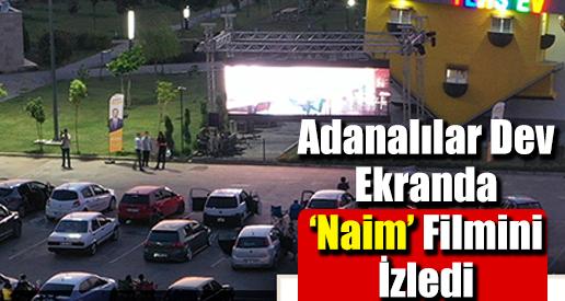 Adanalılar Dev Ekranda 'Naim' Filmini İzledi