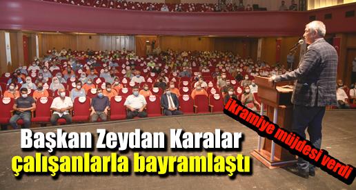 Başkan Zeydan Karalar çalışanlarla bayramlaştı, ikramiye müjdesi verdi