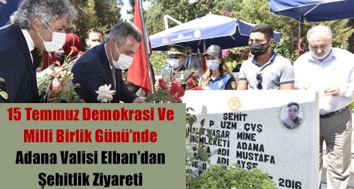 15 Temmuz Demokrasi Ve Milli Birlik Günü'nde Adana Valisi Elban'dan Şehitlik Ziyareti