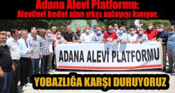 Adana Alevi Platformu: Alevileri hedef alan ırkçı anlayışı kınıyor, yobazlığa karşı duruyoruz.