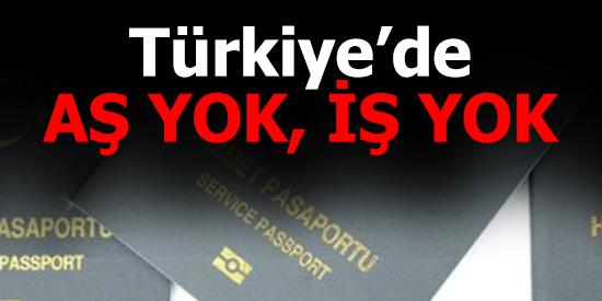 Türkiye'de aş yok, iş yok kaçmayıp da ne yapalım?