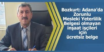 Bozkurt: Adana'da Zorunlu Mesleki Yeterlilik Belgesi olmayan inşaat işçileri için ücretsiz belge verilecek.