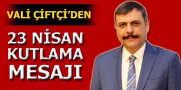 Çorum Valisi Sayın Mustafa Çiftçi'nin 23 Nisan Ulusal Egemenlik ve Çocuk Bayramı Kutlama
