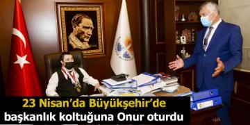 23 Nisan'da Büyükşehir'de başkanlık koltuğuna özel gereksinimli Onur oturdu