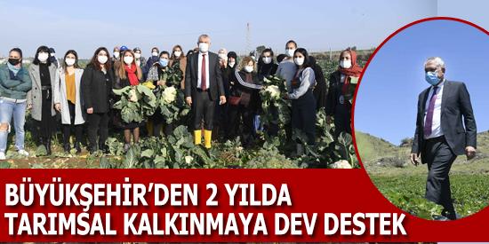 Büyükşehir'den 2 yılda tarımsal kalkınmaya dev destek