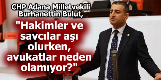 CHP Adana Milletvekili Burhanettin Bulut'tan Aşı tepkisi