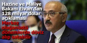 Hazine ve Maliye Bakanı Elvan'dan 128 milyar dolar açıklaması: Merkez olağanüstü dönemlerde döviz alıp satabilir