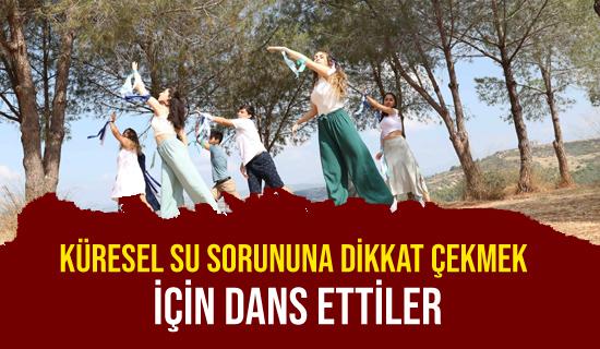 Çukurova Üniversiteliler Küresel Su Sorununa Dikkat Çekmek İçin Dans Etti