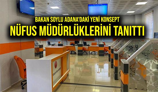 Bakan Soylu Adana'daki yeni konsept Nüfus Müdürlüklerini tanıttı