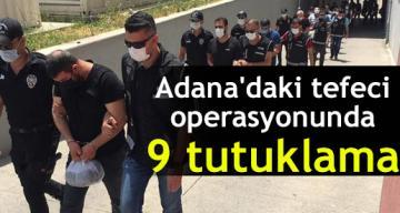 Adana'daki tefeci operasyonunda 9 tutuklama