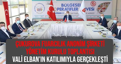 Çukurova Fuarcılık Anonim Şirketi Yönetim Kurulu Toplantısı Vali Elban'ın Katılımıyla Gerçekleşti