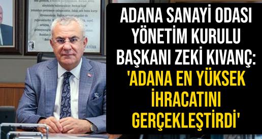 Adana Sanayi Odası Yönetim Kurulu Başkanı Zeki Kıvanç: 'Adana En Yüksek İhracatını Gerçekleştirdi'