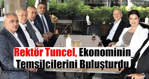 Rektör Tuncel, Ekonominin Temsilcilerini Buluşturdu