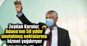 Zeydan Karalar, Adana'nın 50 yıldır unutulmuş noktalarına hizmet yağdırıyor.