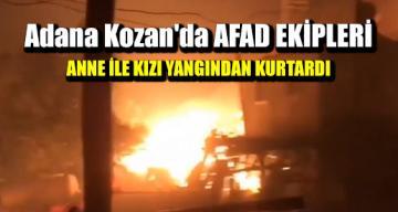 Adana Kozan'da AFAD ekipleri anne ile kızı yangından kurtardı