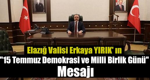 """Elazığ Valisi Erkaya YIRIK' ın """"15 Temmuz Demokrasi ve Milli Birlik Günü"""" Mesajı"""